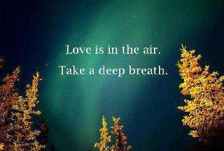 Love is in the air Take a Deep Breath