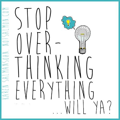 Stop overthinking will ya